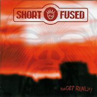 Short Fused - Forget Reality