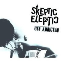 Skeptic Eleptic - Get Addicted