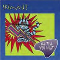 Skimmer - I\'ll Tell You What
