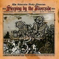 Sleeping By The Riverside - A Breath Between Battles