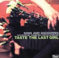 Sons And Daughters - Taste The Last Girl