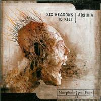 Six Reasons To Kill / Absidia - Morphology Of Fear