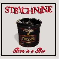 Strychnine - Born in a Bar