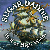 Sugar Daddie - Hell Or High Water