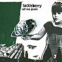 Tackleberry - Call Me Green