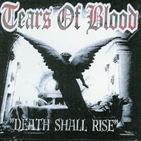 Tears Of Blood - Death Shall Rise
