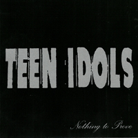 Teen Idols - Nothing To Prove