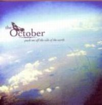 The October - Push Me Off The Side Of The Earth