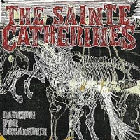 The Sainte Catherines - Dancing For Decadence