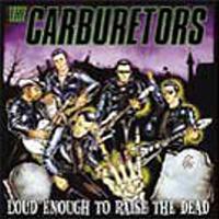 The Carburetors - Loud Enough to Raise the Dead