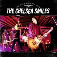 The Chelsea Smiles - Thirty Six Hours Later
