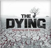 The Dying - Triumph Of Tragedy