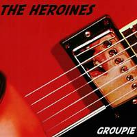 The Heroines - Groupie