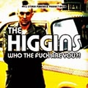 The Higgins - Who The Fuck Are You
