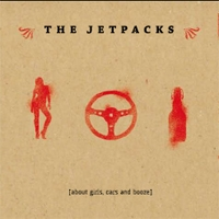 The Jetpacks - About Girls, Cars And Booze