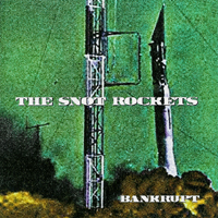 The Snot Rockets - Bankrupt