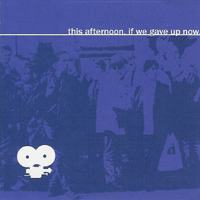 This Afternoon - If We Gave Up Now