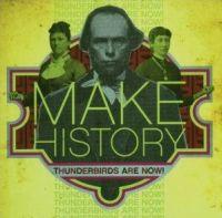 Thunderbirds Are Now - Make History