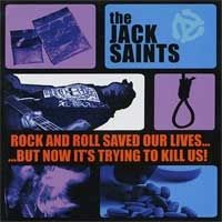 The Jack Saints - Rock And Roll Saved Our Lives...But Now It's Trying To Kill Us!