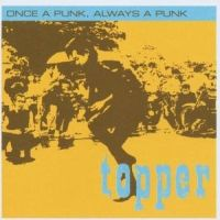 Topper - Once A Punk, Always A Punk