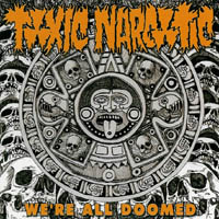 Toxic Narcotic - We\'re all doomed