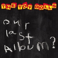 The Toy Dolls - Our Last Album?