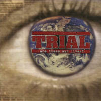 Trial - Are These Our Lives