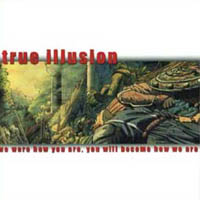True Illusion - We Were How You Are, You Will Become How We Are