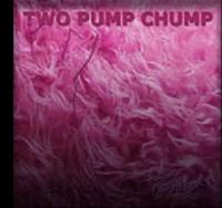 Two Pump Chump - Deep In The Shag