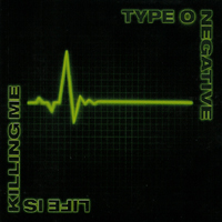 Type O\' Negative  - Life Is Killing Me
