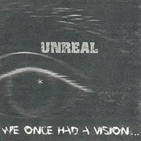 Unreal - We Once Had A Vision