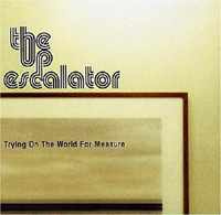 The Up Escalator - Trying On The World For Measure