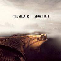 The Villains - Slow Train