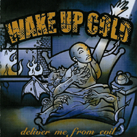 Wake Up Cold - Deliver me from evil