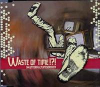 Waste Of Time - Unterhaltungsdrogen