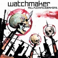 Watchmaker - Kill.Fucking.Everything
