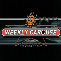 Weekly Carouse - Too Old To Live Too Young To Die