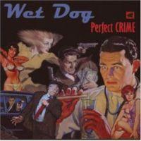 Wet Dog - Perfect Crime