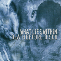 What Lies Within / Death Before Disco - Split