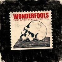 Wonderfools - Too Late to Die Young