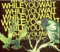 While You Wait - A Life For A Life