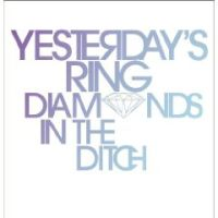 Yesterday\'s Ring - Diamonds In The Ditch